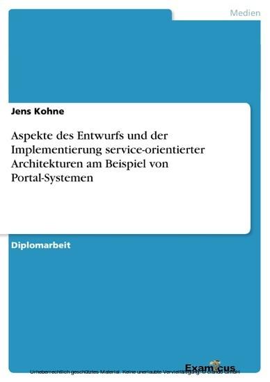 Aspekte des Entwurfs und der Implementierung service-orientierter Architekturen am Beispiel von Portal-Systemen - Blick ins Buch