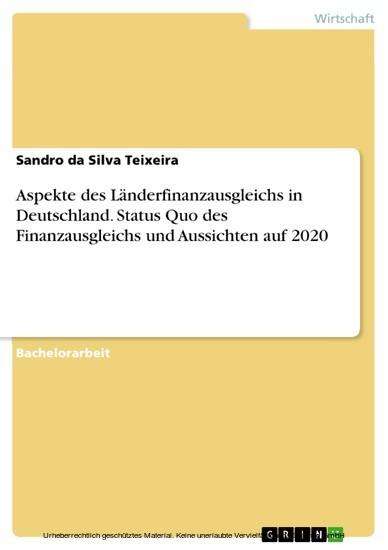 Aspekte des Länderfinanzausgleichs in Deutschland. Status Quo des Finanzausgleichs und Aussichten auf 2020 - Blick ins Buch