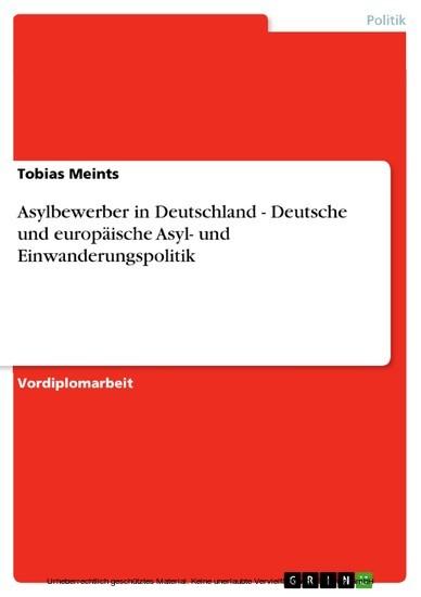Asylbewerber in Deutschland - Deutsche und europäische Asyl- und Einwanderungspolitik - Blick ins Buch