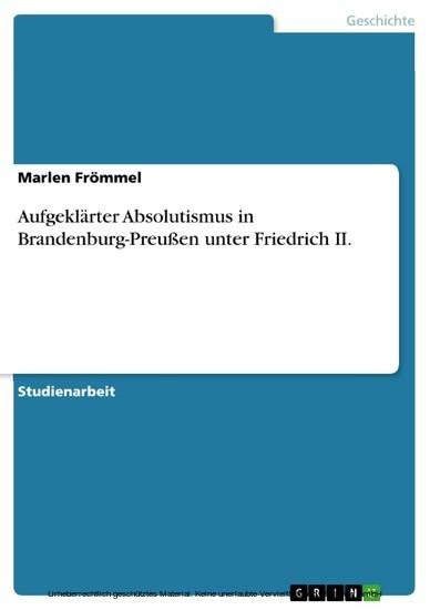 Aufgeklärter Absolutismus in Brandenburg-Preußen unter Friedrich II. - Blick ins Buch