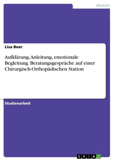 Aufklärung, Anleitung, emotionale Begleitung. Beratungsgespräche auf einer Chirurgisch-Orthopädischen Station - Blick ins Buch
