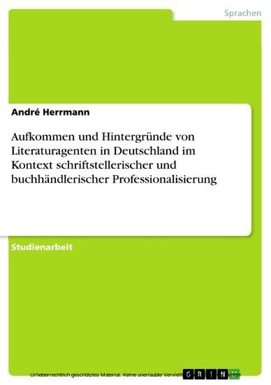 Aufkommen und Hintergründe von Literaturagenten in Deutschland im Kontext schriftstellerischer und buchhändlerischer Professionalisierung - Blick ins Buch