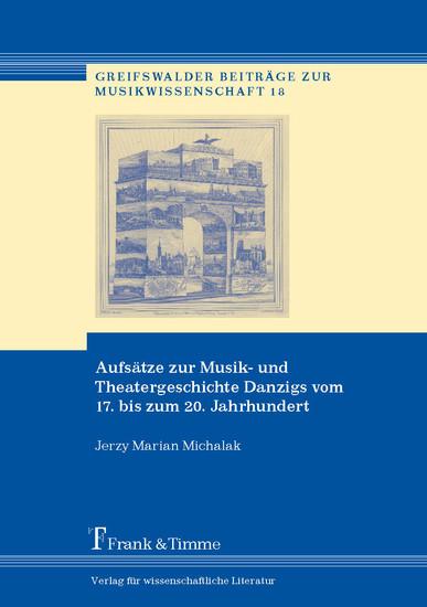 Aufsätze zur Musik- und Theatergeschichte Danzigs vom 17. bis zum 20. Jahrhundert - Blick ins Buch