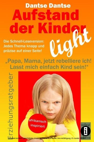 Aufstand der Kinder - LIGHT - Der Erziehungsratgeber als Schnell-Leseversion, jedes Thema knapp und präzise auf einer Seite! - Blick ins Buch