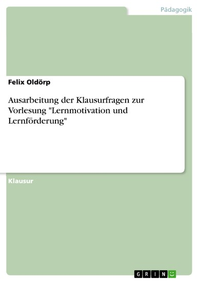 Ausarbeitung der Klausurfragen zur Vorlesung 'Lernmotivation und Lernförderung' - Blick ins Buch