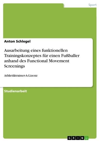 Ausarbeitung eines funktionellen Trainingskonzeptes für einen Fußballer anhand des Functional Movement Screenings - Blick ins Buch