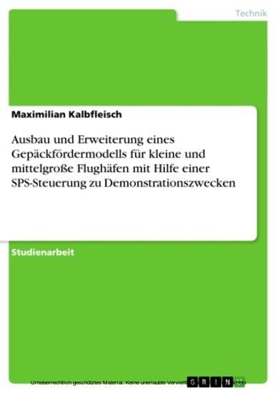 Ausbau und Erweiterung eines Gepäckfördermodells für kleine und mittelgroße Flughäfen mit Hilfe einer SPS-Steuerung zu Demonstrationszwecken - Blick ins Buch