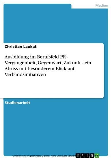 Ausbildung im Berufsfeld PR - Vergangenheit, Gegenwart, Zukunft - ein Abriss mit besonderem Blick auf Verbandsinitiativen - Blick ins Buch