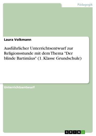 Ausführlicher Unterrichtsentwurf zur Religionsstunde mit dem Thema 'Der blinde Bartimäus' (1. Klasse Grundschule) - Blick ins Buch