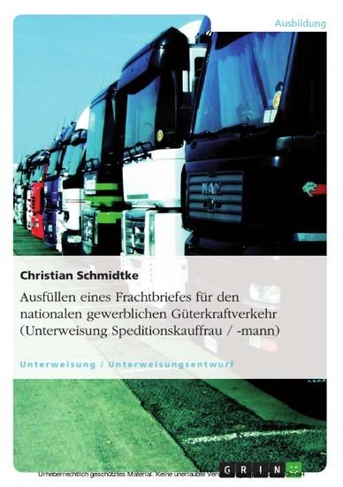 Ausfüllen eines Frachtbriefes für den nationalen gewerblichen Güterkraftverkehr (Unterweisung Speditionskauffrau / -mann) - Blick ins Buch