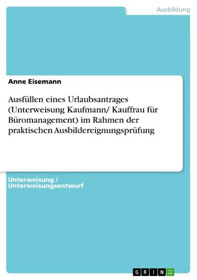 Ausfüllen eines Urlaubsantrages (Unterweisung Kaufmann/ Kauffrau für Büromanagement) im Rahmen der praktischen Ausbildereignungsprüfung - Blick ins Buch