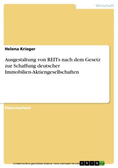Ausgestaltung von REITs nach dem Gesetz zur Schaffung deutscher Immobilien-Aktiengesellschaften - Blick ins Buch