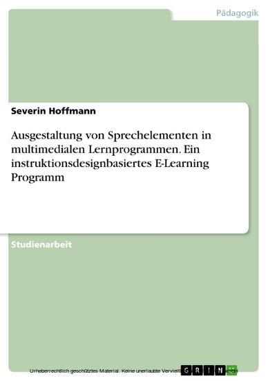 Ausgestaltung von Sprechelementen in multimedialen Lernprogrammen. Ein instruktionsdesignbasiertes E-Learning Programm - Blick ins Buch