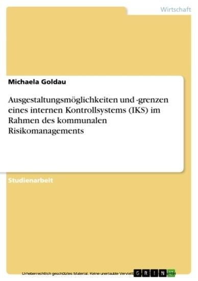 Ausgestaltungsmöglichkeiten und -grenzen eines internen Kontrollsystems (IKS) im Rahmen des kommunalen Risikomanagements - Blick ins Buch