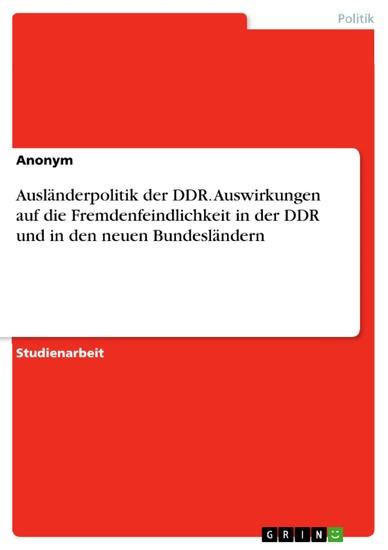 Ausländerpolitik der DDR. Auswirkungen auf die Fremdenfeindlichkeit in der DDR und in den neuen Bundesländern - Blick ins Buch