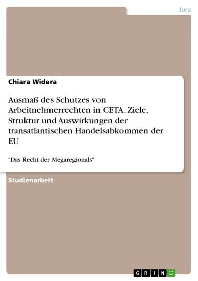 Ausmaß des Schutzes von Arbeitnehmerrechten in CETA. Ziele, Struktur und Auswirkungen der transatlantischen Handelsabkommen der EU - Blick ins Buch