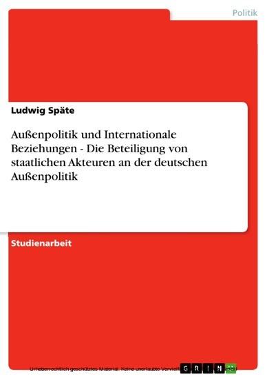 Außenpolitik und Internationale Beziehungen - Die Beteiligung von staatlichen Akteuren an der deutschen Außenpolitik - Blick ins Buch