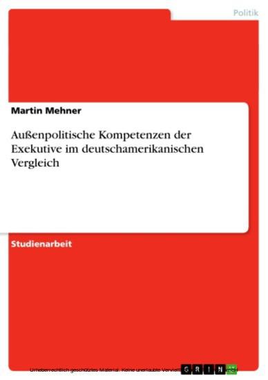 Außenpolitische Kompetenzen der Exekutive im deutschamerikanischen Vergleich - Blick ins Buch