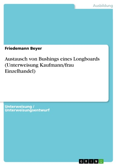Austausch von Bushings eines Longboards (Unterweisung Kaufmann/frau Einzelhandel) - Blick ins Buch