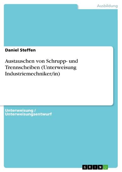 Austauschen von Schrupp- und Trennscheiben (Unterweisung Industriemechniker/in) - Blick ins Buch