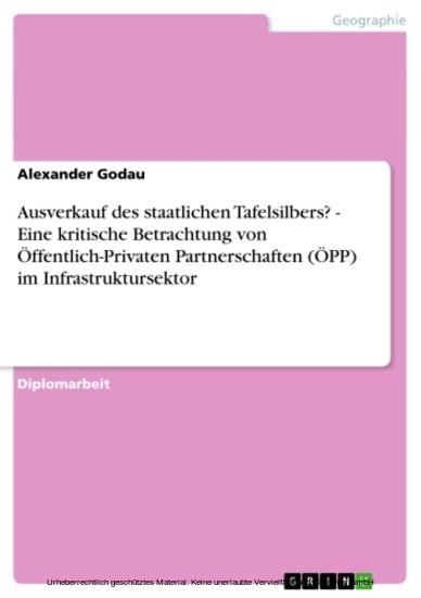 Ausverkauf des staatlichen Tafelsilbers? - Eine kritische Betrachtung von Öffentlich-Privaten Partnerschaften (ÖPP) im Infrastruktursektor - Blick ins Buch