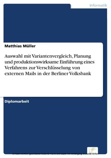 Auswahl mit Variantenvergleich, Planung und produktionswirksame Einführung eines Verfahrens zur Verschlüsselung von externen Mails in der Berliner Volksbank - Blick ins Buch