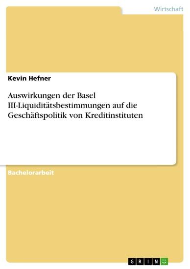 Auswirkungen der Basel III-Liquiditätsbestimmungen auf die Geschäftspolitik von Kreditinstituten - Blick ins Buch