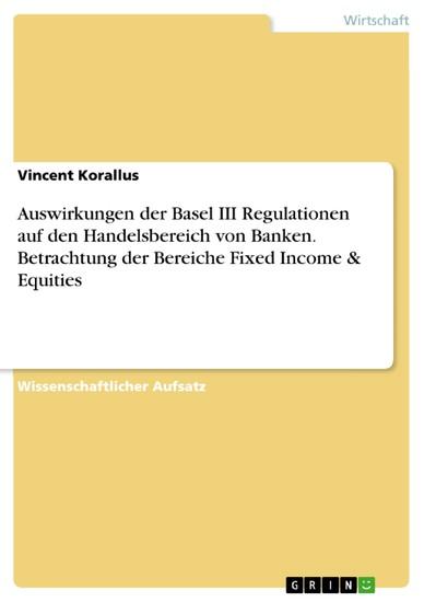 Auswirkungen der Basel III Regulationen auf den Handelsbereich von Banken. Betrachtung der Bereiche Fixed Income & Equities - Blick ins Buch