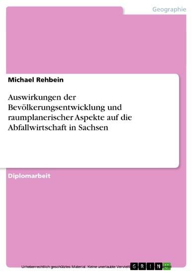 Auswirkungen der Bevölkerungsentwicklung und raumplanerischer Aspekte auf die Abfallwirtschaft in Sachsen - Blick ins Buch