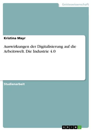 Auswirkungen der Digitalisierung auf die Arbeitswelt. Die Industrie 4.0 - Blick ins Buch