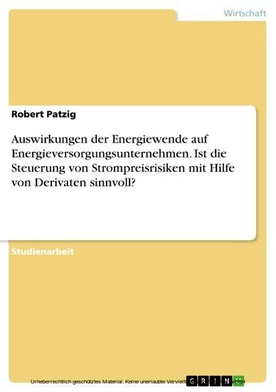 Auswirkungen der Energiewende auf Energieversorgungsunternehmen. Ist die Steuerung von Strompreisrisiken mit Hilfe von Derivaten sinnvoll? - Blick ins Buch