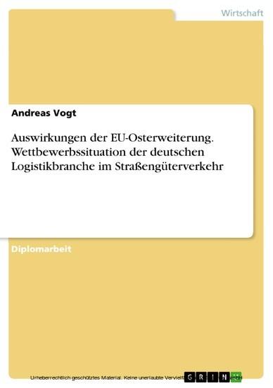 Auswirkungen der EU-Osterweiterung. Wettbewerbssituation der deutschen Logistikbranche im Straßengüterverkehr - Blick ins Buch