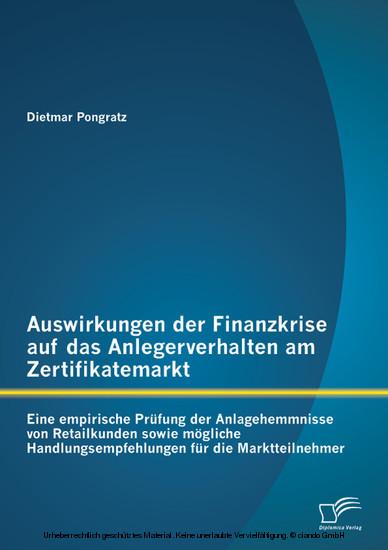 Auswirkungen der Finanzkrise auf das Anlegerverhalten am Zertifikatemarkt: Eine empirische Prüfung der Anlagehemmnisse von Retailkunden sowie mögliche Handlungsempfehlungen für die Marktteilnehmer - Blick ins Buch
