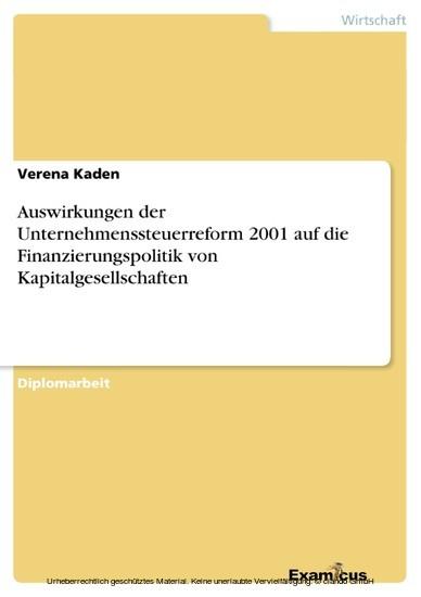 Auswirkungen der Unternehmenssteuerreform 2001 auf die Finanzierungspolitik von Kapitalgesellschaften - Blick ins Buch