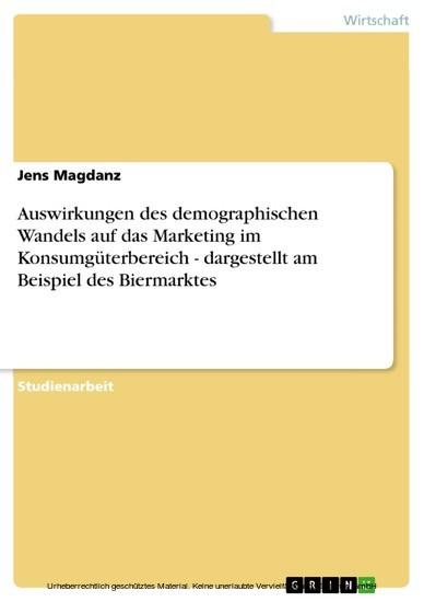 Auswirkungen des demographischen Wandels auf das Marketing im Konsumgüterbereich - dargestellt am Beispiel des Biermarktes - Blick ins Buch