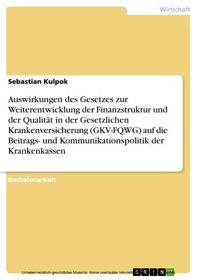 Auswirkungen des Gesetzes zur Weiterentwicklung der Finanzstruktur und der Qualität in der Gesetzlichen Krankenversicherung (GKV-FQWG) auf die Beitrags- und Kommunikationspolitik der Krankenkassen - Blick ins Buch