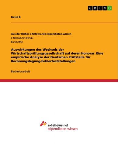 Auswirkungen des Wechsels der Wirtschaftsprüfungsgesellschaft auf deren Honorar. Eine empirische Analyse der Deutschen Prüfstelle für Rechnungslegung-Fehlerfeststellungen - Blick ins Buch