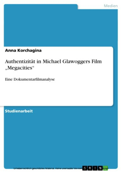 Authentizität in Michael Glawoggers Film 'Megacities' - Blick ins Buch