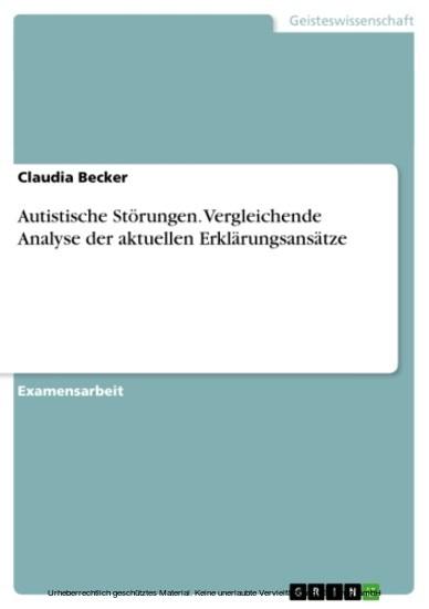 Autistische Störungen. Vergleichende Analyse der aktuellen Erklärungsansätze - Blick ins Buch