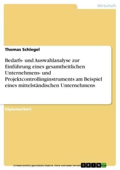 Bedarfs- und Auswahlanalyse zur Einführung eines gesamtheitlichen Unternehmens- und Projektcontrollinginstruments am Beispiel eines mittelständischen Unternehmens - Blick ins Buch