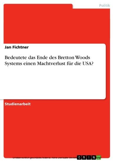 Bedeutete das Ende des Bretton Woods Systems einen Machtverlust für die USA? - Blick ins Buch