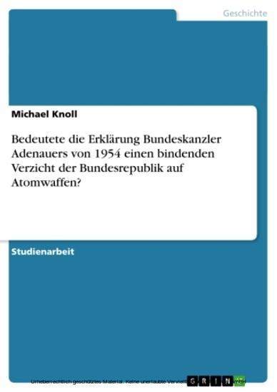 Bedeutete die Erklärung Bundeskanzler Adenauers von 1954 einen bindenden Verzicht der Bundesrepublik auf Atomwaffen? - Blick ins Buch