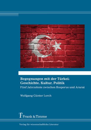 Begegnungen mit der Türkei: Geschichte, Kultur, Politik - Blick ins Buch