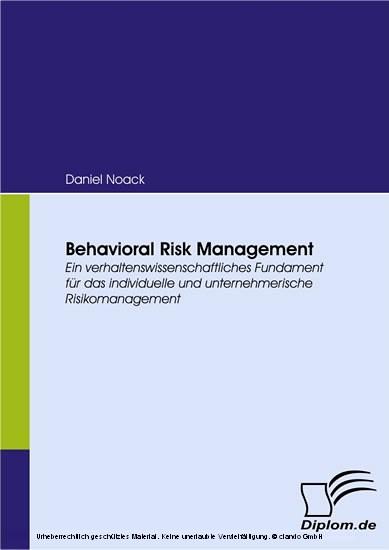 Behavioral Risk Management. Ein verhaltenswissenschaftliches Fundament für das individuelle und unternehmerische Risikomanagement - Blick ins Buch