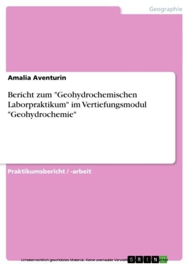 Bericht zum 'Geohydrochemischen Laborpraktikum' im Vertiefungsmodul 'Geohydrochemie' - Blick ins Buch