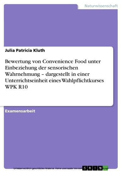 Bewertung von Convenience Food unter Einbeziehung der sensorischen Wahrnehmung - dargestellt in einer Unterrichtseinheit eines Wahlpflichtkurses WPK R10 - Blick ins Buch
