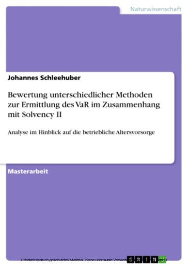 Bewertung unterschiedlicher Methoden zur Ermittlung des VaR im Zusammenhang mit Solvency II - Blick ins Buch