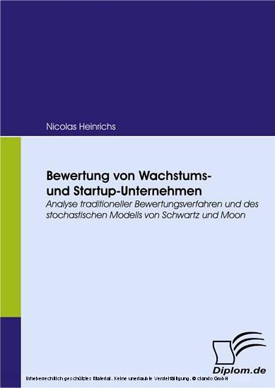 Bewertung von Wachstums- und Startup-Unternehmen. Analyse traditioneller Bewertungsverfahren und des stochastischen Modells von Schwartz und Moon - Blick ins Buch