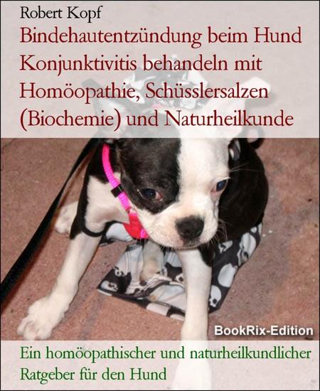 Bindehautentzündung beim Hund Konjunktivitis behandeln mit Homöopathie, Schüsslersalzen (Biochemie) und Naturheilkunde - Blick ins Buch