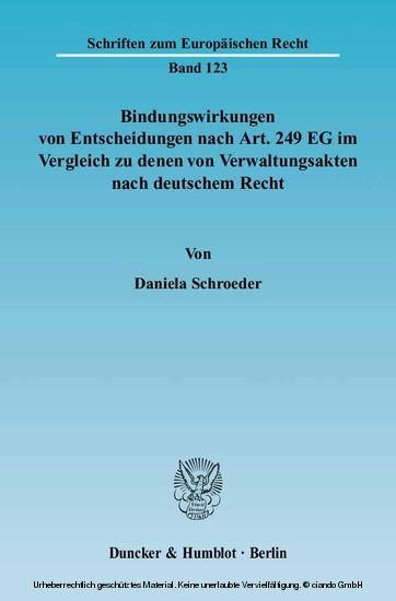 Bindungswirkungen von Entscheidungen nach Art. 249 EG im Vergleich zu denen von Verwaltungsakten nach deutschem Recht. - Blick ins Buch